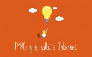 ¿Por qué las PYMEs deben dar el salto a Internet?